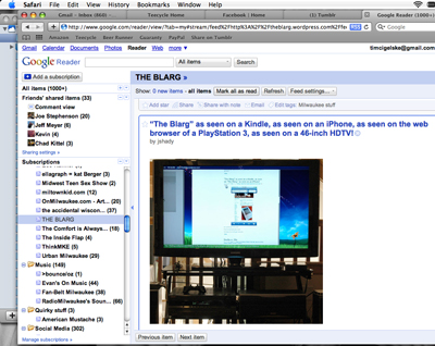 """The Blarg"" as seen on a Kindle, as seen on an iPhone, as seen on the web browser of a PlayStation 3, as seen on a 46-inch HDTV, as seen in Google Reader in Safari 4 on a Macbook!"