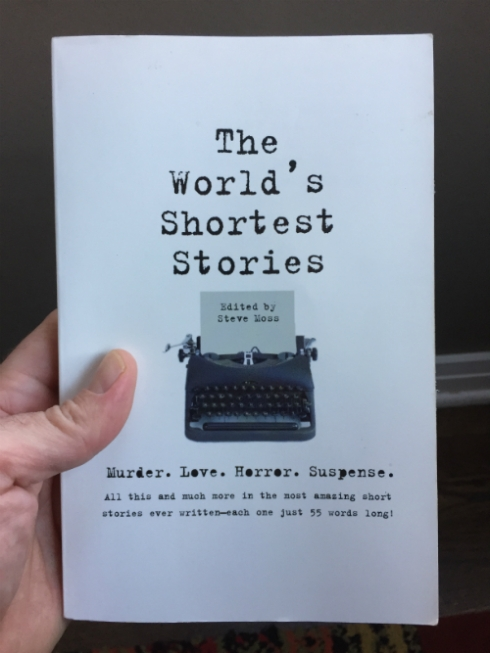 """The World's Shortest Stories"" edited by Steve Moss."