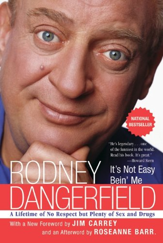 "Rodney Dangerfield's ""It's Not Easy Bein' Me: A Lifetime of No Respect but Plenty of Sex and Drugs."""